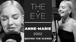 Anne Marie On Writing 2002 With Ed Sheeran   Behind The Scenes | THE EYE