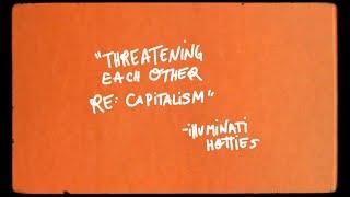"""Illuminati Hotties – """"Threatening Each Other Re: Capitalism"""""""