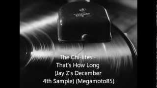The Chi-Lites - That's How Long (Jay Z's December 4th Sample) (MegaMoto85 Pitch Edit)