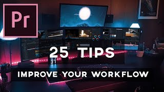 25 MAJOR TIPS to Help IMPROVE Your WORKFLOW! (Adobe Premiere Pro)