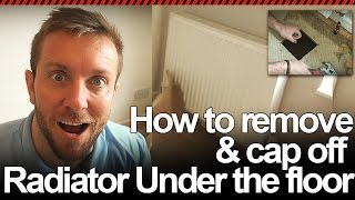 HOW TO REMOVE RADIATOR AND CAP OFF PIPE IN FLOOR - Plumbing Tips
