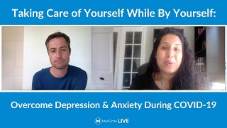 Taking Care of Yourself While By Yourself: Overcome Depression and Anxiety During COVID-19