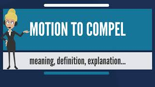 What is MOTION TO COMPEL? What does MOTION TO COMPEL mean? MOTION TO COMPEL meaning