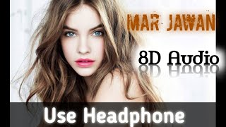 Mar Jawan ||8D|| Bass Boosted || Fasion