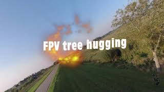 FPV tree hugging