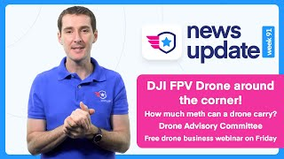 Drone News: DJI FPV Drone. Meth on a drone. Drone Advisory Committee.