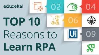 Top10ReasonsToLearnRPA|RPATrainingusingUiPath|RPATutorialforBeginners|Edureka