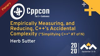 Empirically Measuring, & Reducing, C++'s Accidental Complexity - Herb Sutter - CppCon 2020