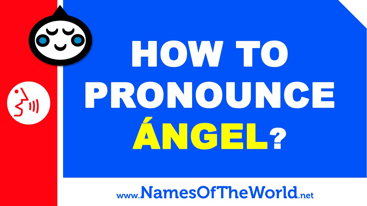 How to pronounce ÁNGEL in Spanish? - Names Pronunciation - www.namesoftheworld.net