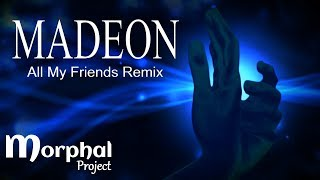 Madeon - All My Friends (Morphal Project Remix)
