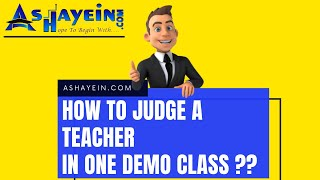 How to judge a teacher in one demo classes only? || Ashayein.com