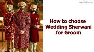 How To Choose Wedding Sherwani For Groom - Indian Groom Attire