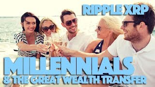 Ripple XRP: Millennials & The Great Wealth Transfer Could See A Multi-Trillion Dollar Crypto Market
