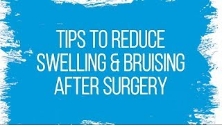 Tips to Reduce Swelling & Bruising After Surgery