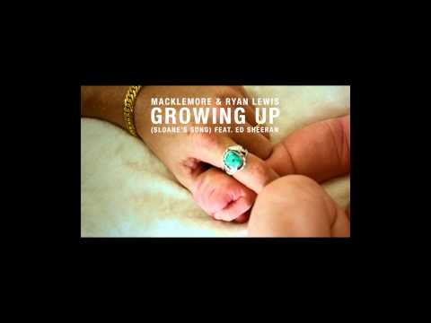 Macklemore & Ryan Lewis - Growing Up (Sloane's Song) Feat. Ed Sheeran Mp3