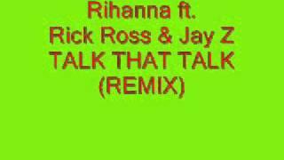 Rihanna ft rick ross & jay z TALK THAT TALK ( OFFICIAL REMIX)