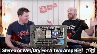 That Pedal Show – Stereo Vs WetDry For Two Amp Rigs: Which Would You Choose?