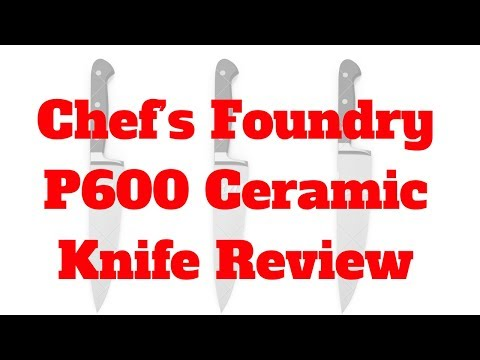 Chef's Foundry P600 Ceramic Knife Review – The World's Sharpest Knives