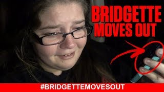BRIDGETTE MOVES OUT OF THE HOUSE!