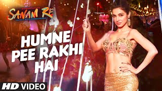 Humne Pee Rakhi Hai - Song Video - Sanam Re