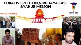 CURATIVE PETITION, NIRBHAYA CASE & RULING IN 1993 MUMBAI BOMB BLAST CASE