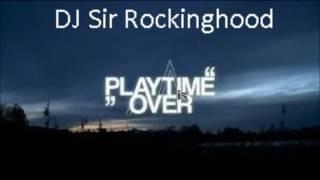 DJ Sir Rockinghood Presents   Playtime Over 2017 Mix