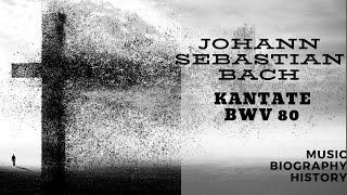 Bach - Kantate BWV 80