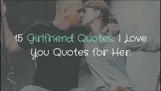 15 Girlfriend Quotes: I Love You Quotes For Her