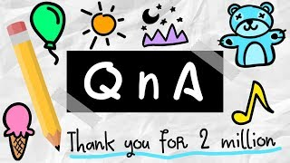 QnA - THANK YOU FOR 2 MILLION!