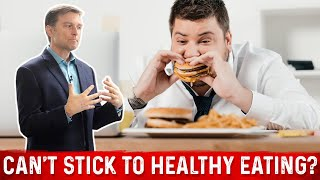Can't Stick to Healthy Eating? DO THIS!