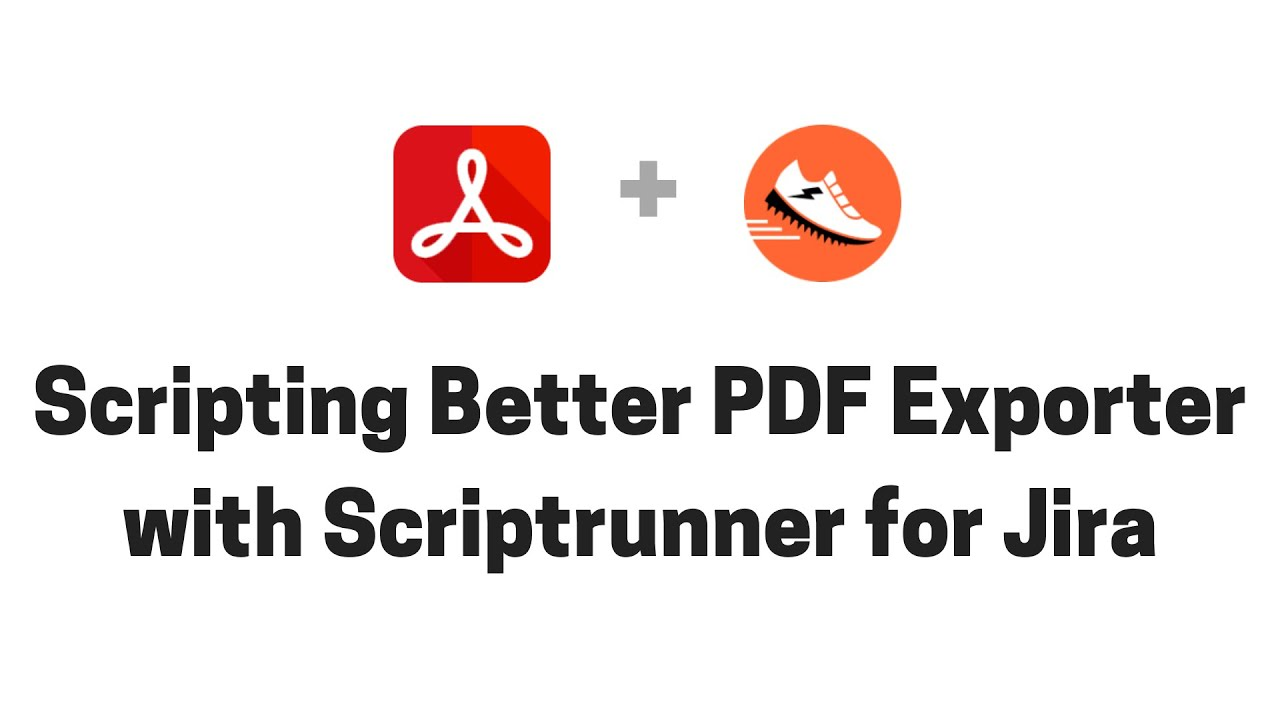 Scripting Better PDF Exporter with ScriptRunner for Jira