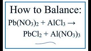 How To Balance Pb(NO3)2 + AlCl3 = PbCl2 + Al(NO3)3
