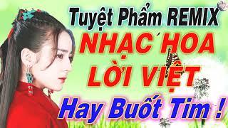 Nhạc Hoa Lời Việt Remix Hay Buốt Tim - Tuyệt Phẩm REMIX 2020 - LK Nhạc Trẻ Xưa Nổi Tiếng