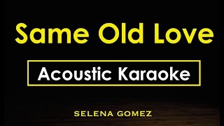 Same Old Love - Selena Gomez | Karaoke Lyrics (Acoustic Guitar Karaoke) Instrumental