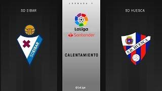 Calentamiento SD Eibar vs SD Huesca