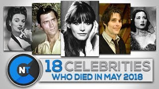 List of Celebrities Who Died In MAY 2018 | Latest Celebrity News 2018 (Celebrity Breaking News)