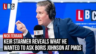 Keir Starmer reveals what he wanted to ask Boris Johnson at PMQs | LBC