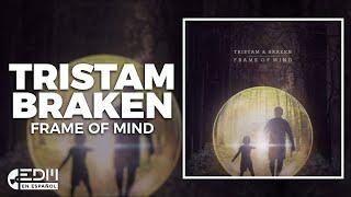 [Lyrics] Tristam & Braken - Frame Of Mind [Letra en español]