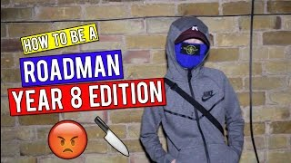 HOW TO BE A ROADMAN! | *Year 8 Edition*