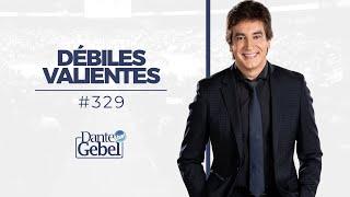 Dante Gebel #329 | Débiles valientes