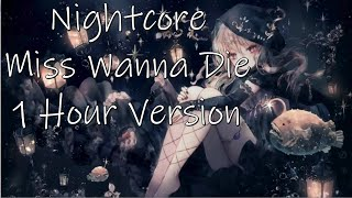 『Nightcore』 Miss Wanna Die 1 HOUR VERSION