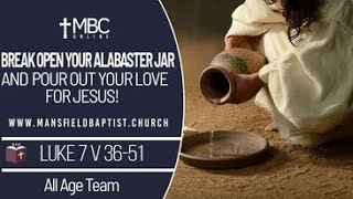 Luke 7 v 36-50-Break open your Alabaster Jar and pour out your love for Jesus