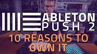 Ableton Push 2 Demo - 10 Reasons To Own it