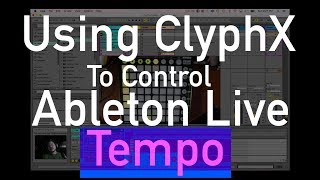 Controlling Ableton Tempo with ClyphX