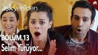 Aşk Yeniden - Selim yürüyor... / 13.Bölüm