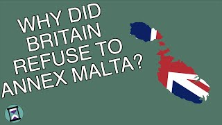 Why Did Britain Refuse To Annex Malta? (Short Animated Documentary)