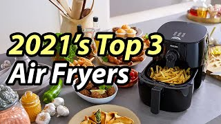 Best Air Fryer 2021 – The only 3 you should consider today!