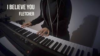 I Believe You - FLETCHER - Piano Cover