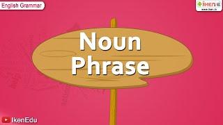 Noun Phrase | English Grammar | iken | ikenedu | ikenApp