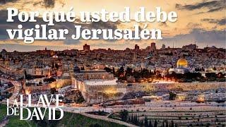 Por qué usted debe vigilar Jerusalén